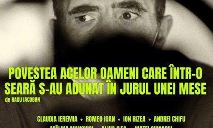 """Teatrul Național Timișoara prezintă spectacolul """"POVESTEA ACELOR OAMENI CARE ÎNTR-O SEARĂ S-AU ADUNAT ÎN JURUL UNEI MESE"""""""